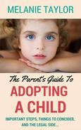 The Parent's Guide To Adopting A Child - Important Steps, Things To Consider, And The Legal Side...