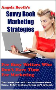 Savvy Book Marketing Strategies for Busy Writers Who Don't Have Time for Marketing