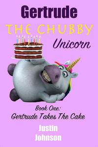 Gertrude the Chubby Unicorn: Gertrude Takes the Cake