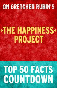 The Happiness Project: Top 50 Facts Countdown