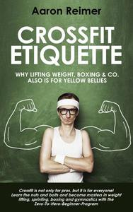Crossfit-Etiquette:  Why Lifting Weight, Boxing & Co. Also is for Yellow Bellies