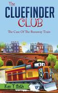 Mysteries for Kids : The CLUE FINDER CLUB : THE CASE OF THE RUNAWAY TRAIN