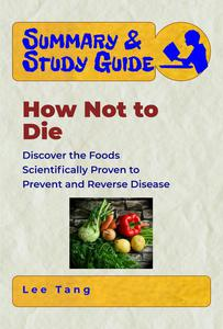 Summary & Study Guide - How Not to Die: Discover the Foods Scientifically Proven to Prevent and Reverse Disease