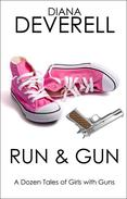 Run & Gun: A Dozen Tales of Girls with Guns