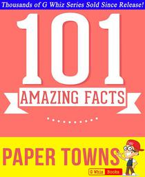 Paper Towns - 101 Amazing Facts You Didn't Know
