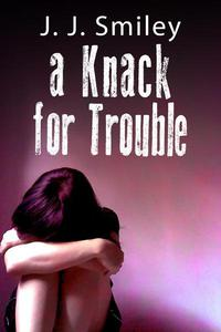 A Knack for Trouble