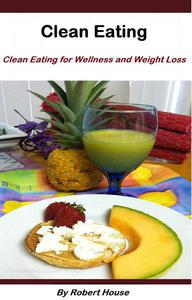 Clean Eating:For Wellness and Weight Loss