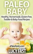 Paleo Baby: Healthy, Homemade, Gluten Free Toddler and Baby Food Recipes
