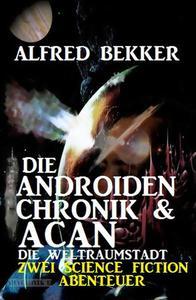 Die Androiden-Chronik & Acan - die Weltraumstadt: Zwei Science Fiction Abenteuer