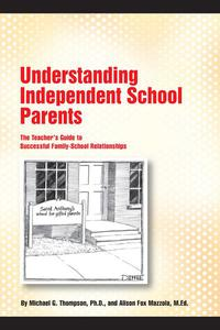 Understanding Independent School Parents: The Teacher's Guide to Successful Family-School Relationships