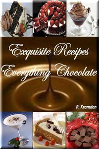 Exquisite Recipes: Everything Chocolate