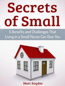 Secrets of Small: 5 Benefits and Challenges That Living in a Small House Can Give You
