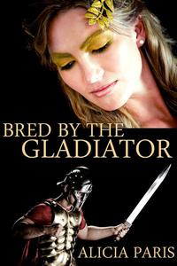 Bred by the Gladiator (Roman Breeding Submission Domination Erotica)