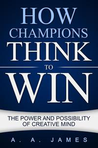 How Champions Think to Win: The Power and Possibility of Creative Mind