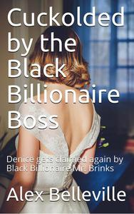 Cuckolded by the Black Billionaire Boss