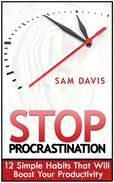 Stop Procrastination: 12 Simple Habits That Will Boost Your Productivity