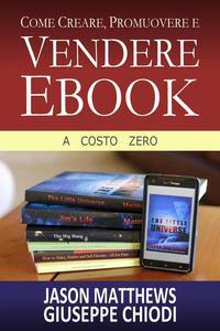 Come Creare, Promuovere e Vendere Ebook - A Costo Zero