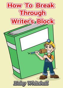 How To Break Through Writer's Block