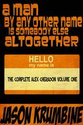 A Man By Any Other Name Is Somebody Else Altogether: The Complete Alex Cheradon Volume One
