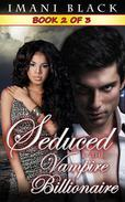 Seduced by the Vampire Billionaire  - Book 2