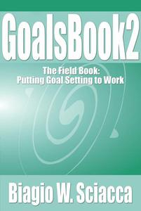 GoalsBook 2: The Field Book. Putting Goal Setting to Work
