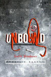 Unbound #5: Swift Shadows