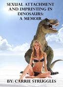 Sexual Attachment and Imprinting in Dinosaurs: A Memoir