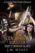 Her Centurion Master Part 2: Roman Slave