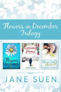 FLOWERS IN DECEMBER TRILOGY: Flowers in December, Coming Home, Second Chance