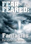 Fear or Be Feared: Fantasies
