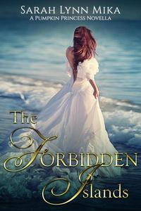 The Forbidden Islands: A Pumpkin Princess Novella
