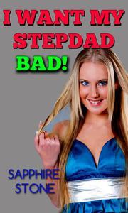 I WANT MY STEPDAD BAD! (TABOO DADDY DAUGHTER BREEDING VIRGIN SLUT CREAMPIE )