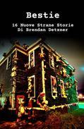 Bestie: 16 Nuove Strane Storie Di Brendan Detzner