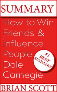 Summary : How To Win Friends And Influence People By Dale Carnegie.