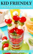 Kid Friendly Finger Foods and Dips