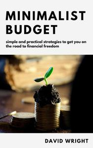 Minimalist Budget: Simple And Practical Strategies to Get You on the Road to Financial Freedom