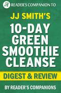 10-Day Green Smoothie Cleanse: By JJ Smith | Digest & Review
