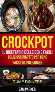 Crockpot: Il ricettario delle cene facili: Deliziose ricette per cene facili da preparare (Dump Dinners)