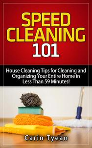 Speed Cleaning 101: House Cleaning Tips for Cleaning and Organizing Your Entire Home in Less Than 59 Minutes!