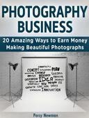 Photography business: 20 Amazing Ways to Earn Money Making Beautiful Photographs