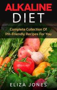 Alkaline Diet: Complete Collection Of PH-Friendly Recipes For You