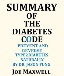 Summary Of The Diabetes Code: Prevent and Reverse Type 2 Diabetes Naturally By Dr. Jason Fung