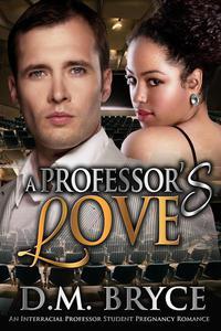 A Professor's Love: An Interracial Professor Student Pregnancy Romance