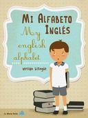 Mi Alfabeto Inglés/My English Alphabet (Una divertida y didáctica guía infantil para aprender inglés)