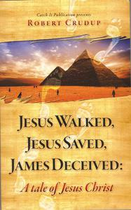 Jesus Walked, Jesus Saved, James Deceived: A tale of Jesus Christ