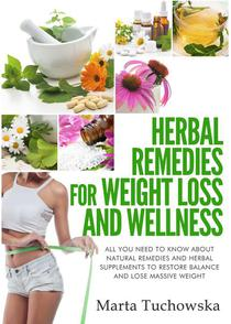 Herbal Remedies: Herbal Remedies for Weight Loss: All You Need to Know About Natural Remedies and Herbal Supplements to Restore Balance and Lose Massive Weight