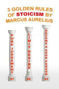 3 Golden Rules of Stoicism by Marcus Aurelius