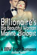 Billionaire's Big Beautiful Woman Marine Biologist - A BBW Erotic Romance