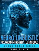 Neuro Linguistic Programming NLP Techniques - Quick Start Guide