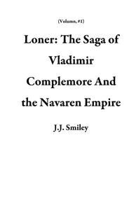 Loner:  The Saga of Vladimir Complemore And the Navaren Empire